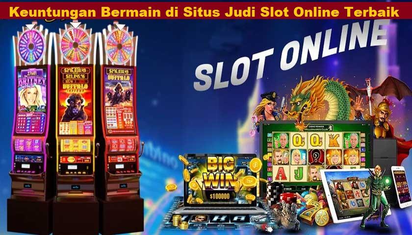 Keuntungan Bermain di Situs Judi Slot Online Terbaik