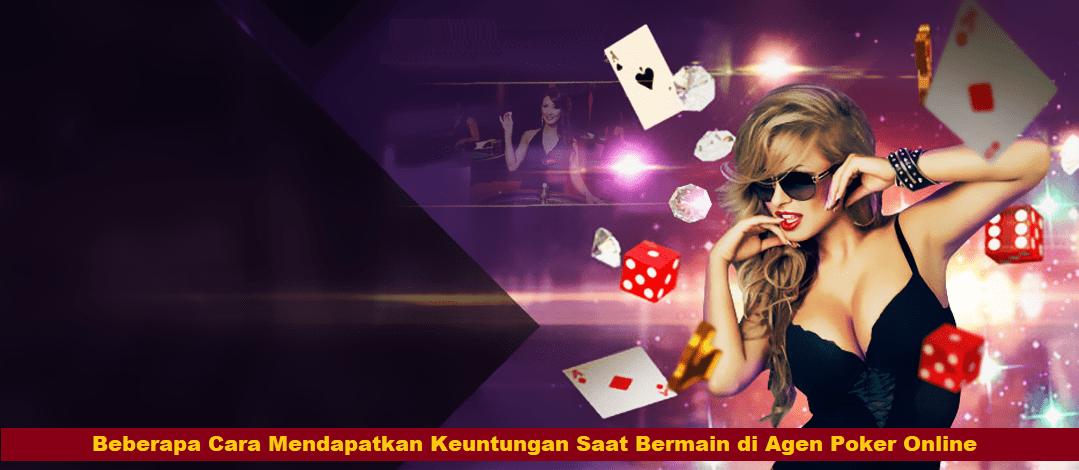 Beberapa Cara Mendapatkan Keuntungan Saat Bermain di Agen Poker Online