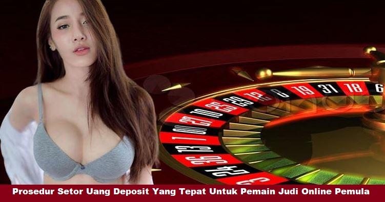 Prosedur Setor Uang Deposit Yang Tepat Untuk Pemain Judi Online Pemula