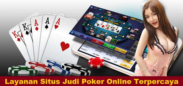 Layanan Situs Judi Poker Online Terpercaya